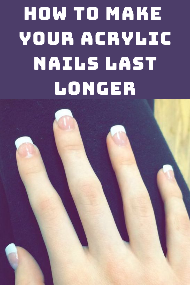 How Long Do Acrylic Nails Last And 14 Tips To Make Them Last Longer How To Grow Nails Acrylic Nails Fun Nail Colors