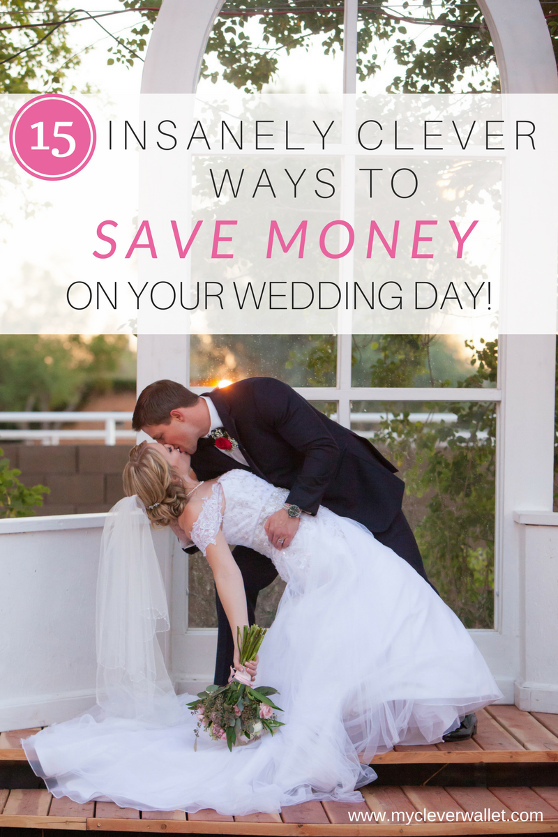 How To Save Money On Your Wedding Day 15 Insanely Clever Ways Inexpensive Weddings Ideas