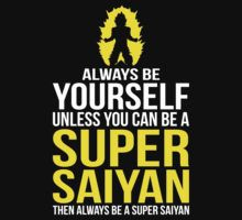 Always Be Yourself Unless You Can Be A Super Saiyan By