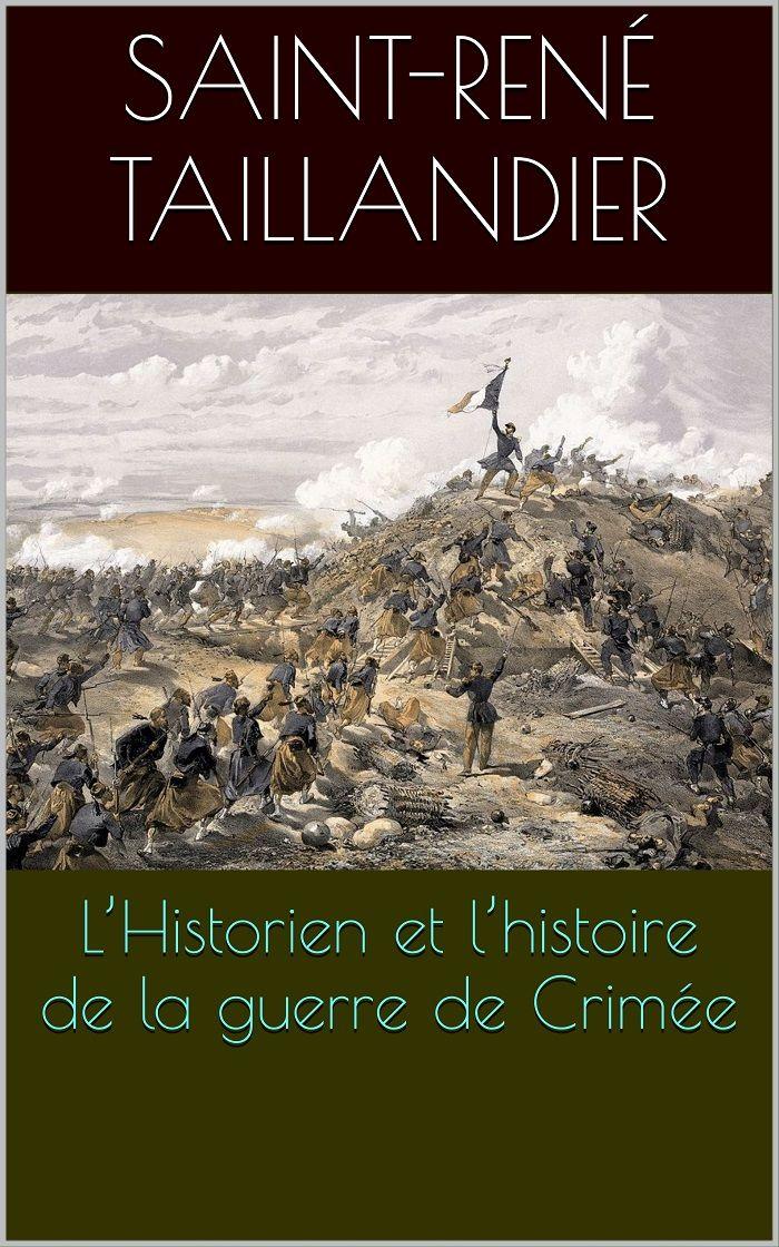 L'Historien et l'histoire de la guerre de Crimée, par l'historien, homme de lettres et homme politique français René Gaspard Ernest Taillandier (1817 – 1879).