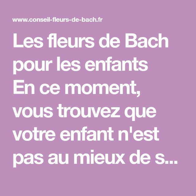 Les Fleurs De Bach Pour Les Enfants En Ce Moment Vous Trouvez Que
