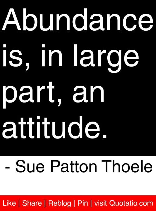 Abundance Is In Large Part An Attitude Sue Patton Thoele