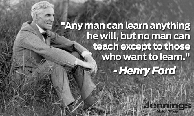 Ford Quotes Unique Any Man Can Learn Anything He Will But No Man Can Teach Except To . Inspiration
