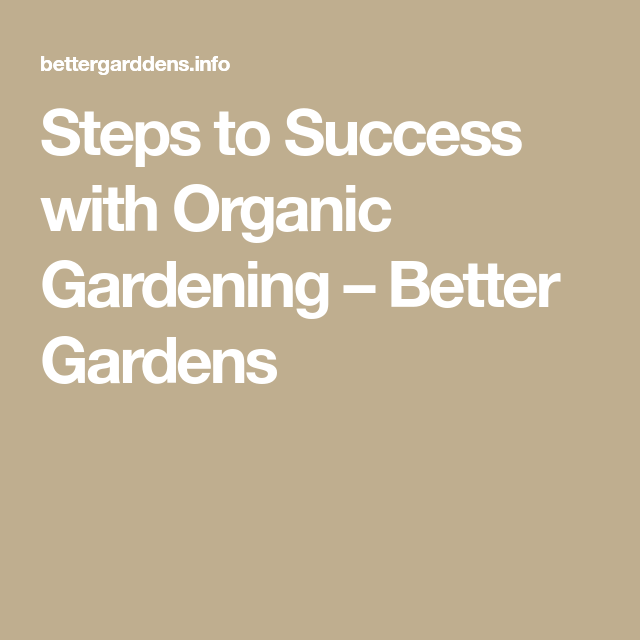 Steps to Success with Organic Gardening – Better Gardens