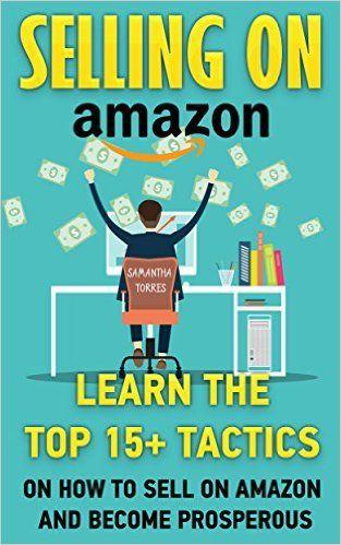 Amazon.com: Selling On Amazon: Learn The Top 15+ Tactics