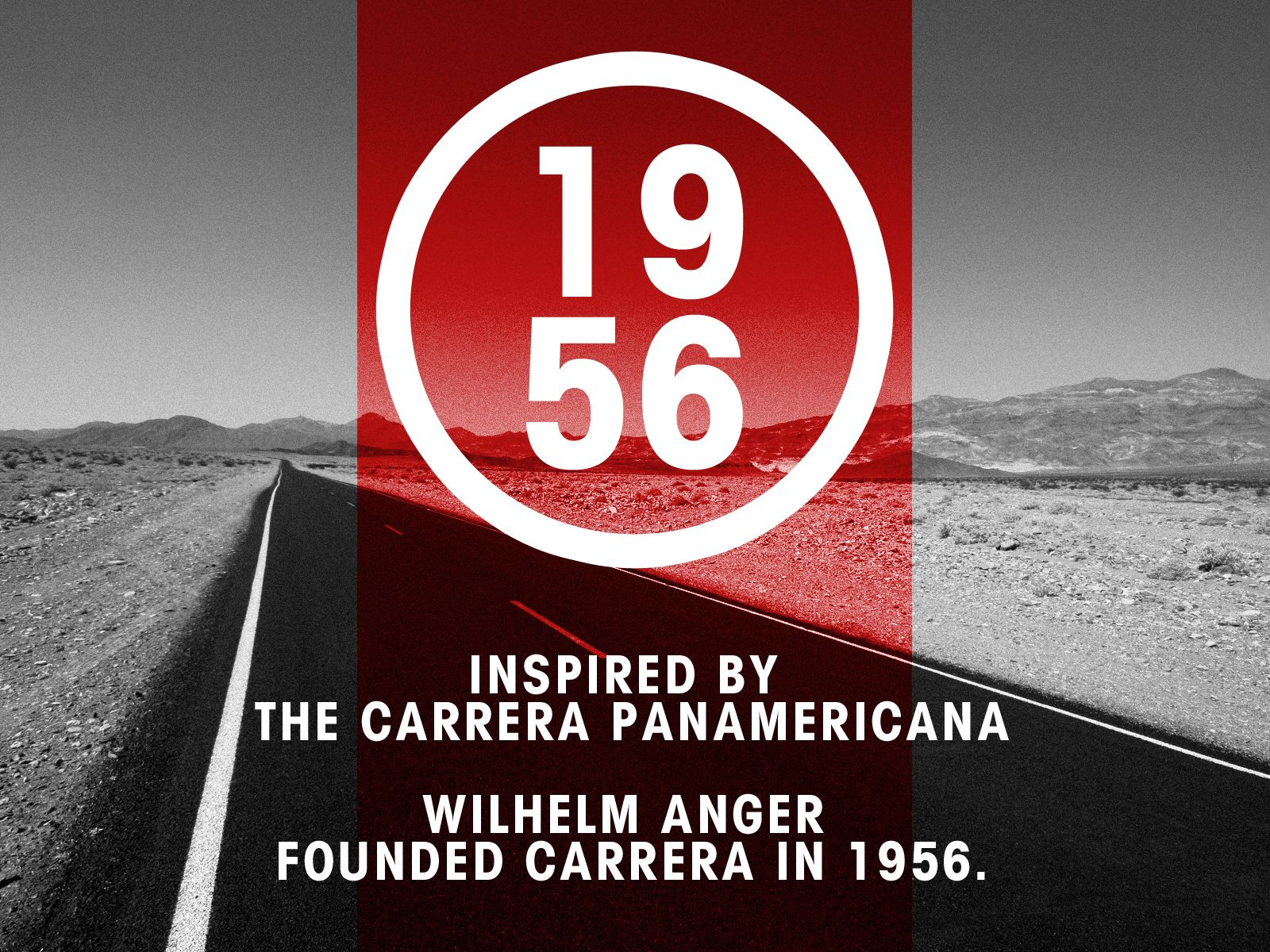 Carrera was founded by Wilhelm Anger in 1956, who was inspired by the longest, fastest and most dangerous race in the world, the Carrera Panamericana.