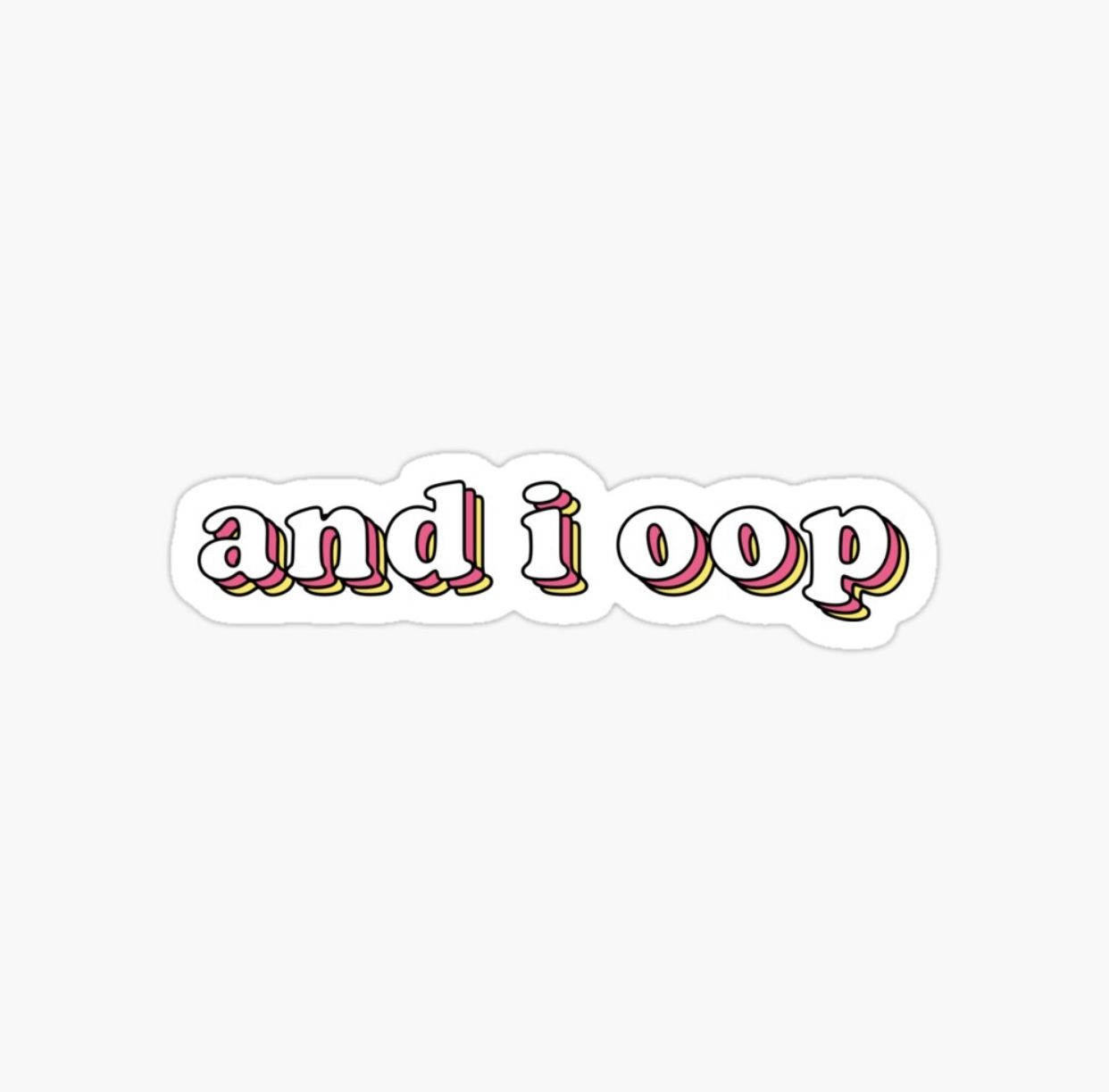 And I Oop Sticker By Modestquotes Print Stickers Cute Stickers Words Wallpaper