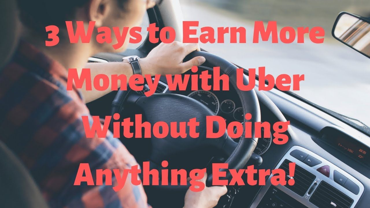 3 ways to earn more money as an uber driver doing nothing