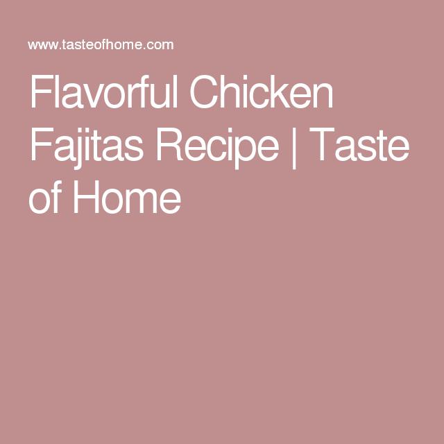 Flavorful Chicken Fajitas Recipe | Taste of Home