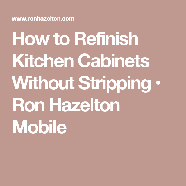 How To Refinish Kitchen Cabinets Without Stripping • Ron
