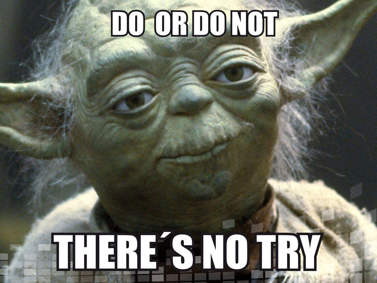 a075434e1d833916b27ace4a00b6498b do or do not there's no try entrepreneurship memes pinterest