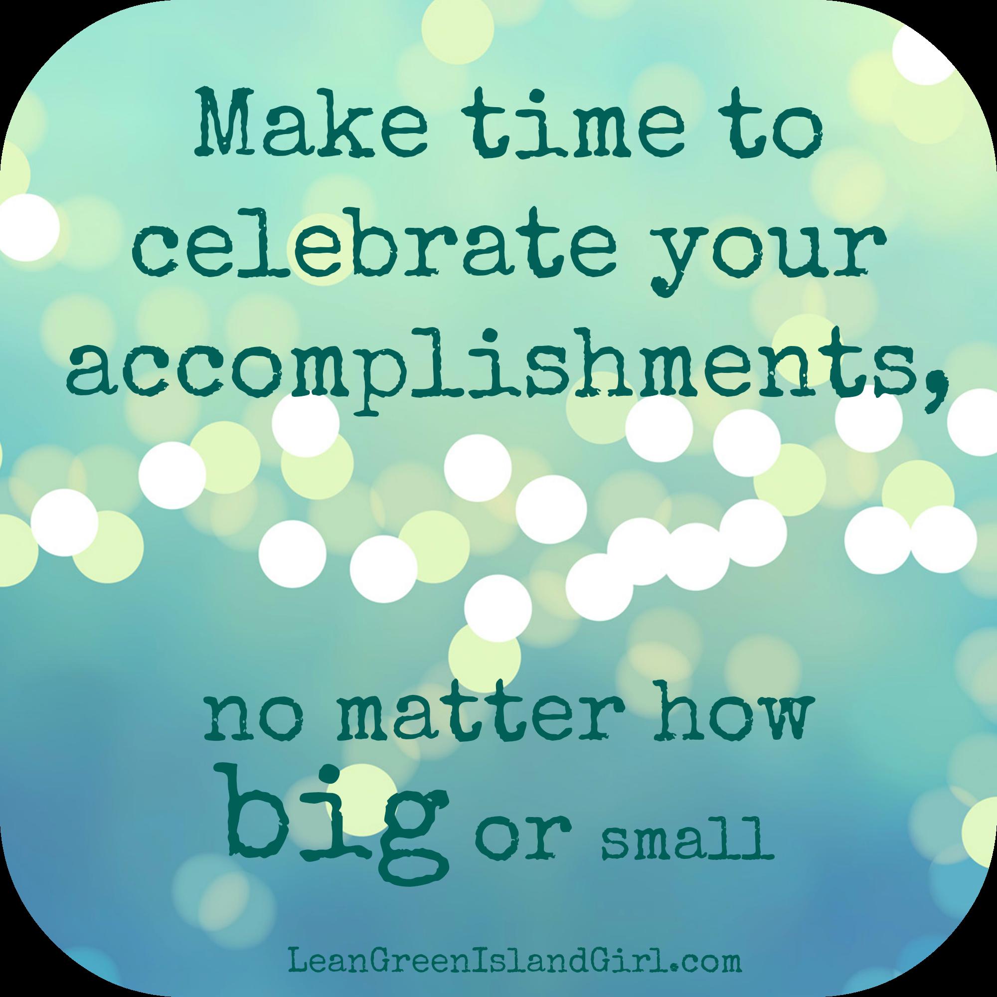Celebrate Accomplishments No Matter How Big Or Small