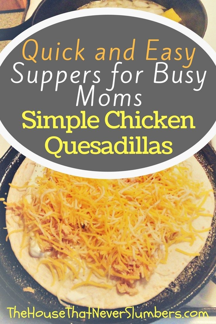Quick and Easy Suppers for Busy Moms – Simple Chicken Quesadillas images