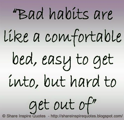 Bad Habits Are Like A Comfortable Bed Easy To Get Into But Hard