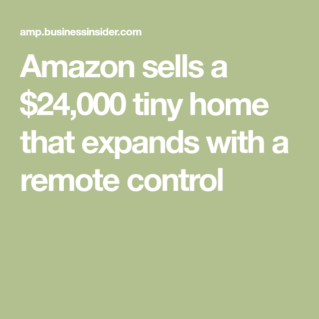 Amazon Sells A 37 000 Tiny Home That Expands With The