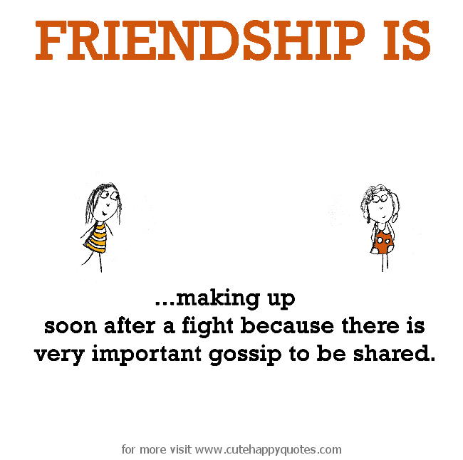 Friendship is, making up.   Cute Happy Quotes | words and stuff