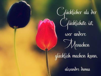 Glücklicher als der Glücklichste ist, Wer andere Menschen ...
