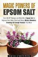 Magic Powers of Epsom Salt: Over 40 DIY Recipes and Benefits to Improve Your…