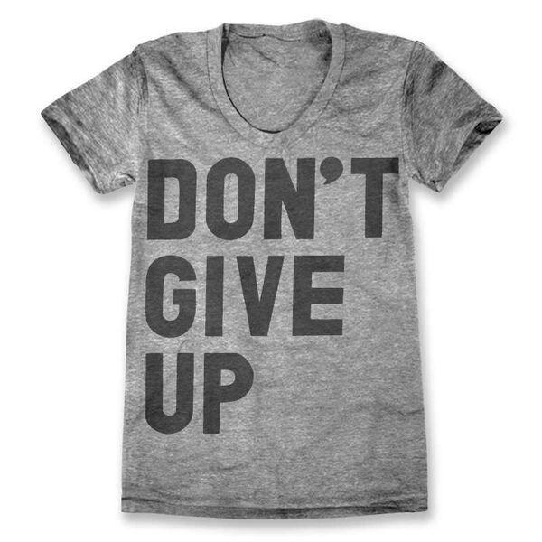 15632642247b Don t Give Up T-Shirt - Grey