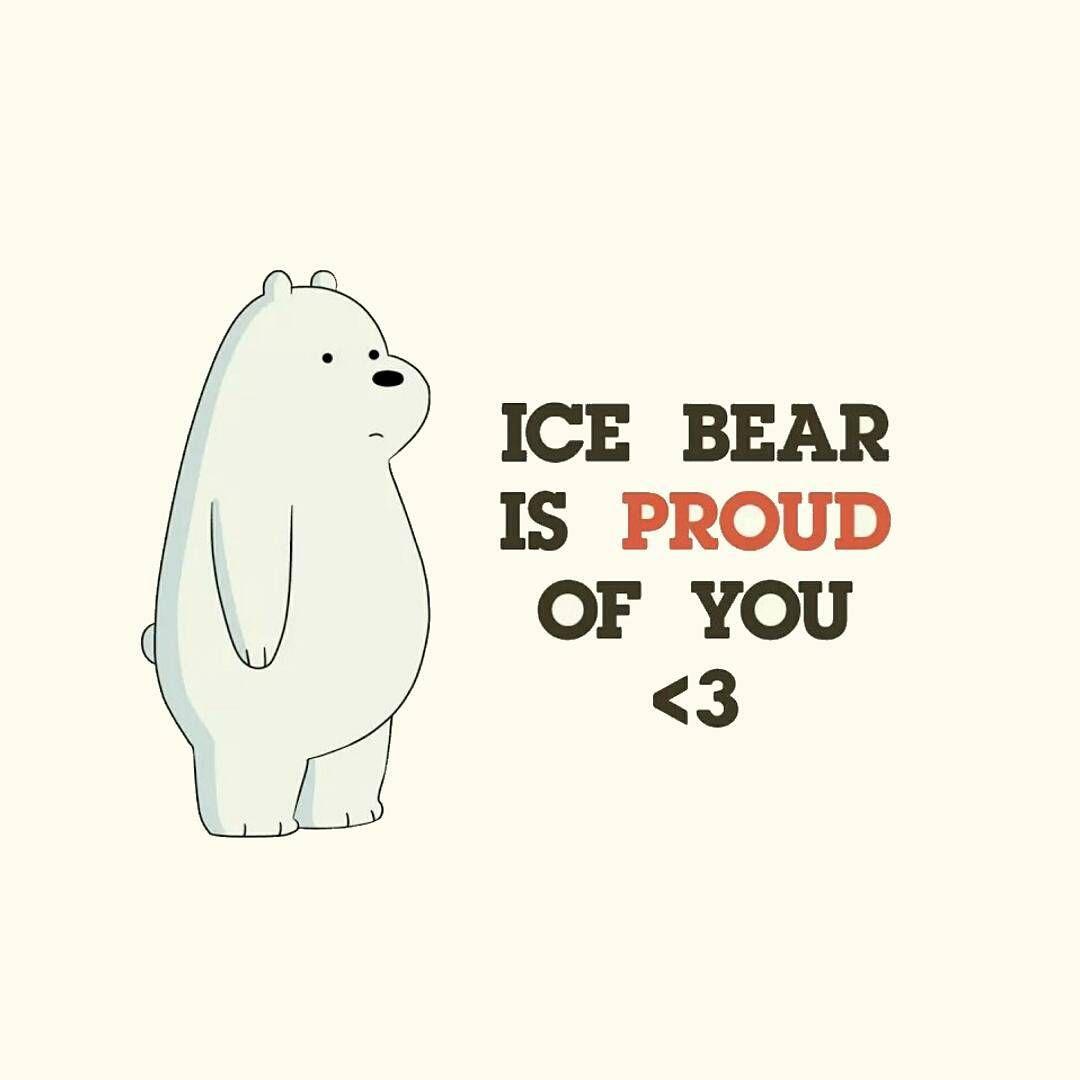 Ice Bear Is Proud Of U Ice Bear We Bare Bears We Bare