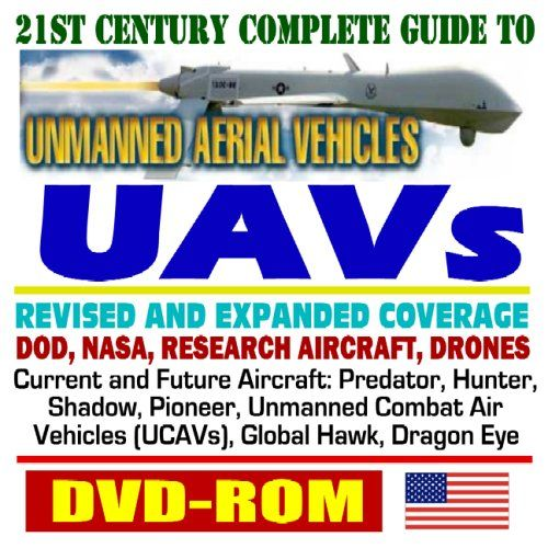 21st Century Complete Guide to Unmanned Aerial Vehicles (UAVs) and