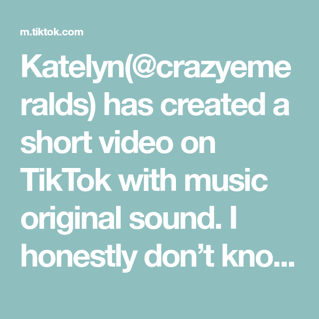 Katelyn Crazyemeralds Has Created A Short Video On Tiktok With Music Original Sound I Honestly D Birthday Gifts For Best Friend Live Wallpapers Funny Comedy