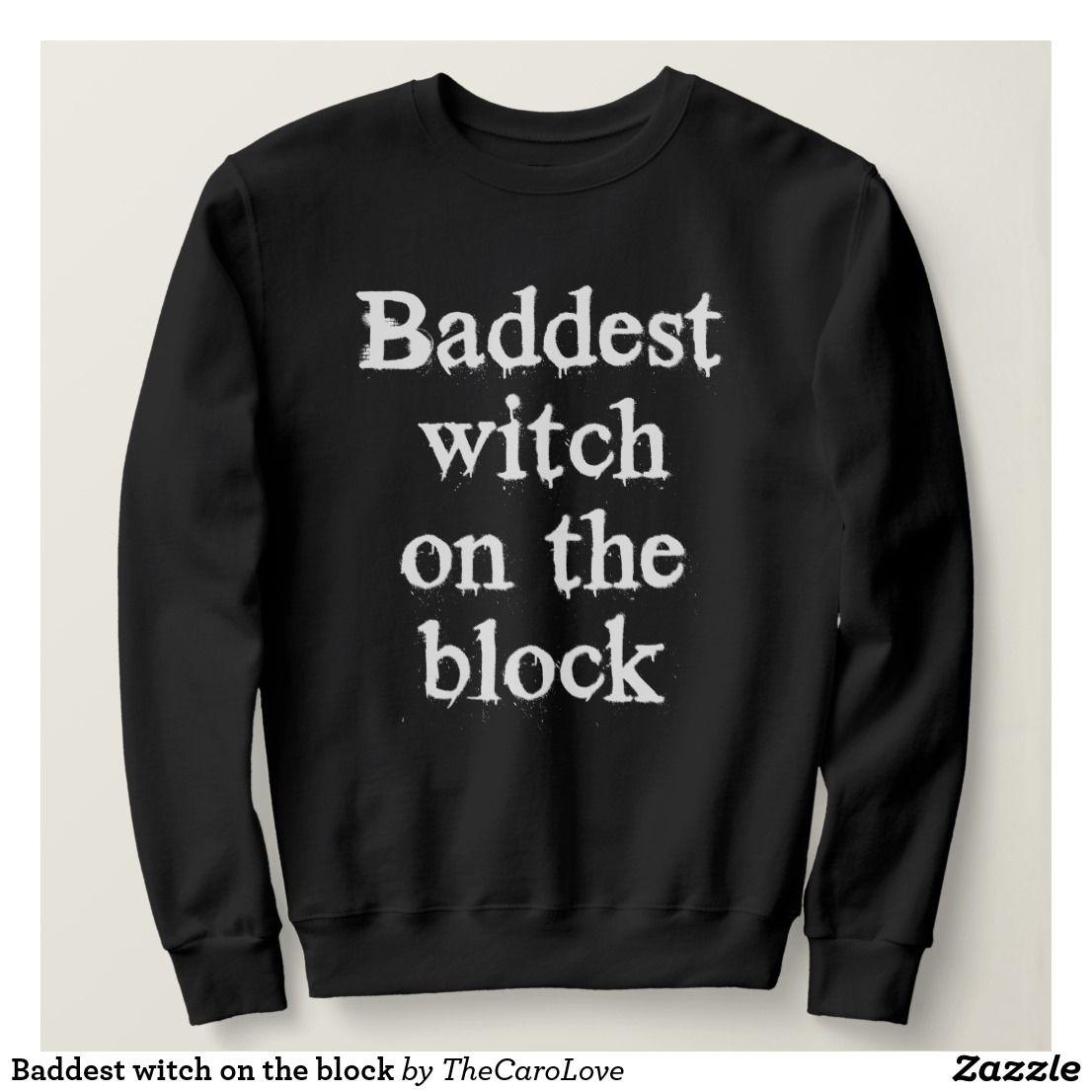 2fca0ce16788 Baddest witch on the block sweatshirt   Zazzle.com   Halloween/ Fall ...