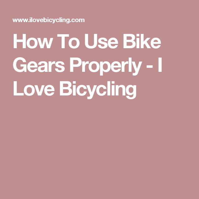 How To Use Bike Gears Properly I Love Bicycling Used Bikes