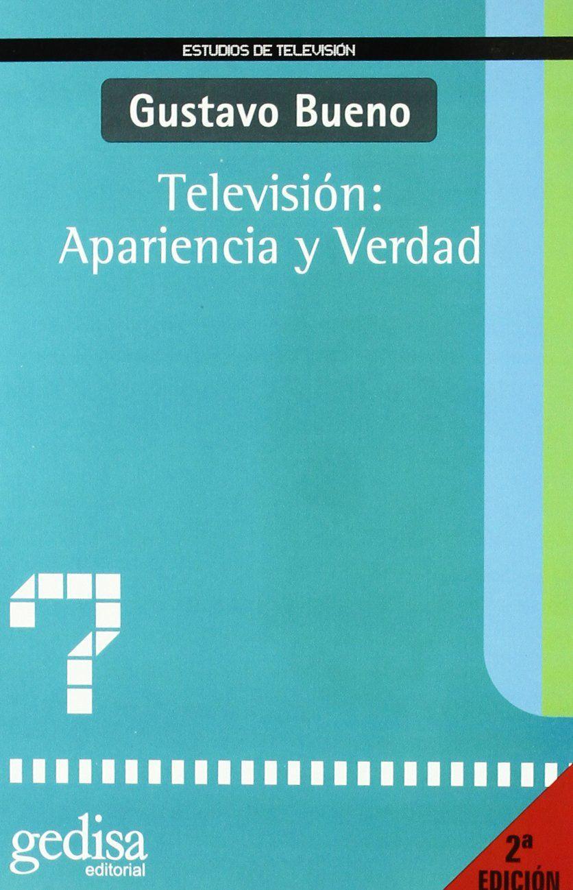 Televisión : apariencia y verdad / Gustavo Bueno