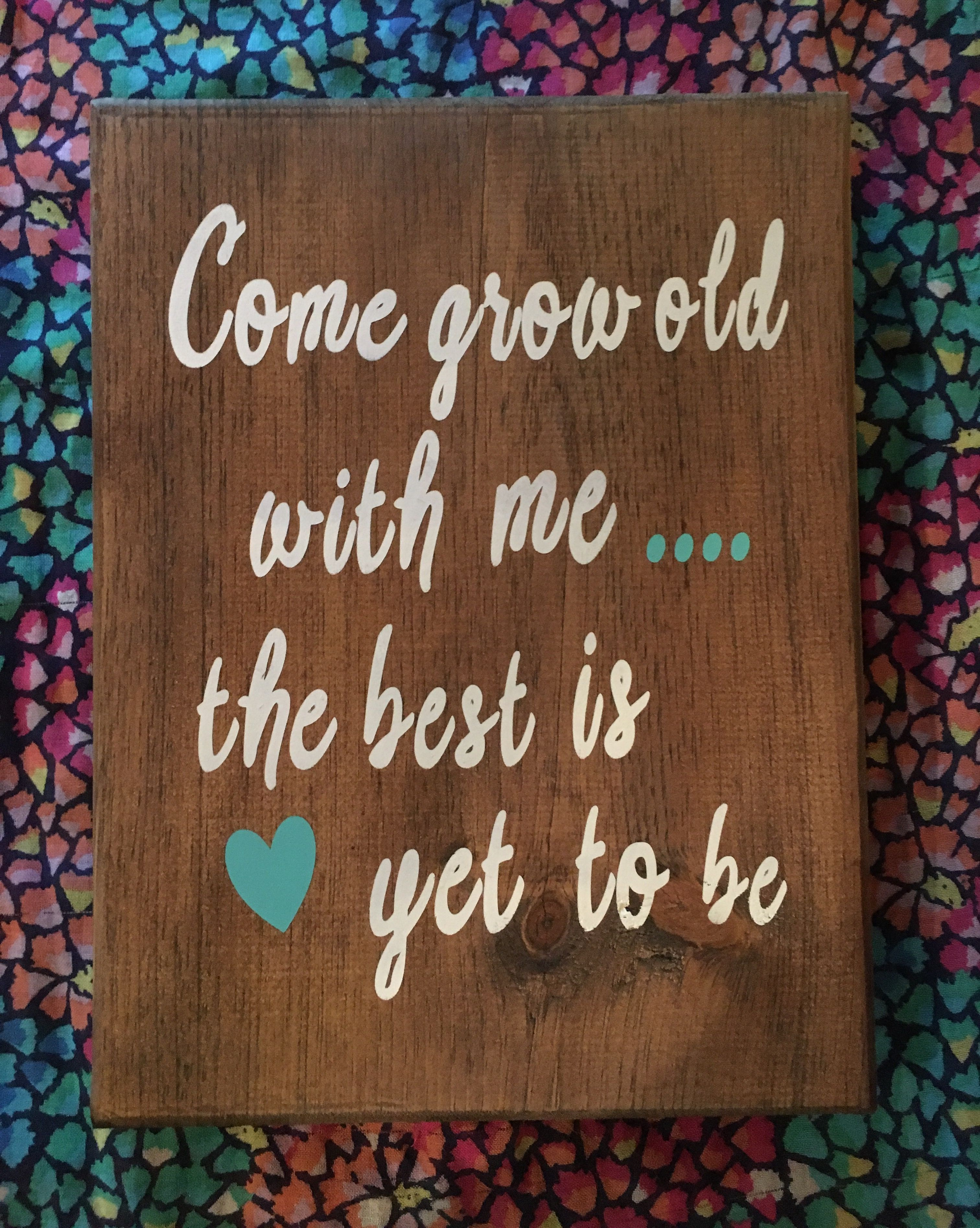 Inspirational Signs, Wood Signs, Come grow old with me the best is yet to be, home décor