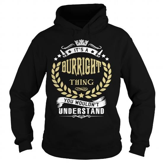 Awesome Tee BURRIGHT .Its a BURRIGHT Thing You Wouldnt Understand - T Shirt, Hoodie, Hoodies, Year,Name, Birthday T-Shirts