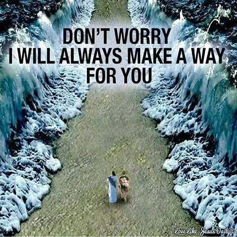 God will make a way and you'll know it was Him.