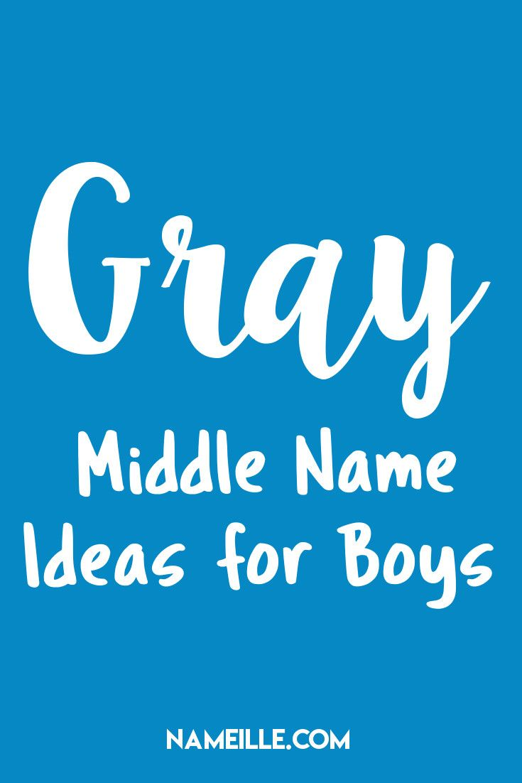 Gray I Middle Name Ideas For Boys Nameille