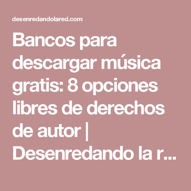 Bancos Para Descargar Música Gratis 8 Opciones Libres De Derechos De Autor Desenredando La Red Musica Gratis Descargar Música Como Descargar Musica Gratis