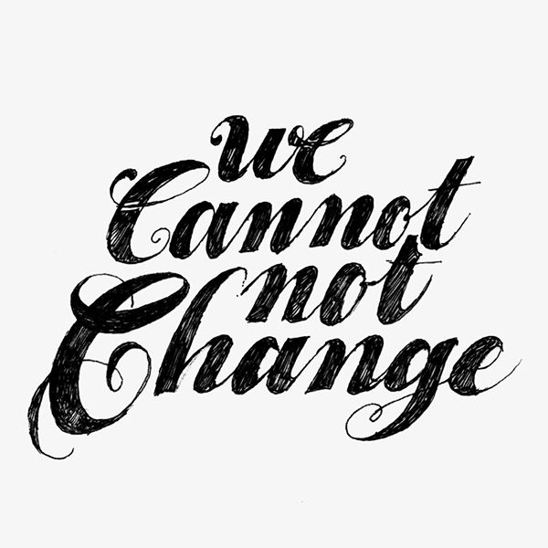https://www.behance.net/gallery/21160275/We-Cannot-Not-Change