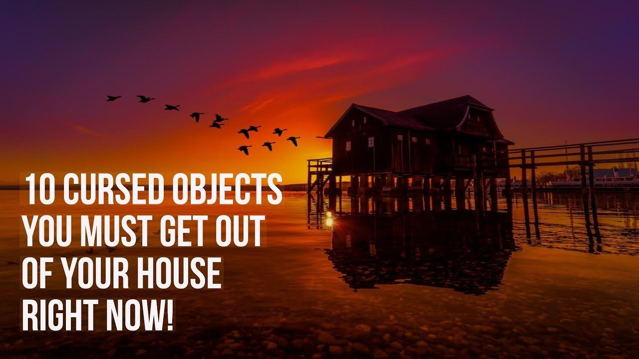 10 Cursed Objects You Need to Remove From Your House Right