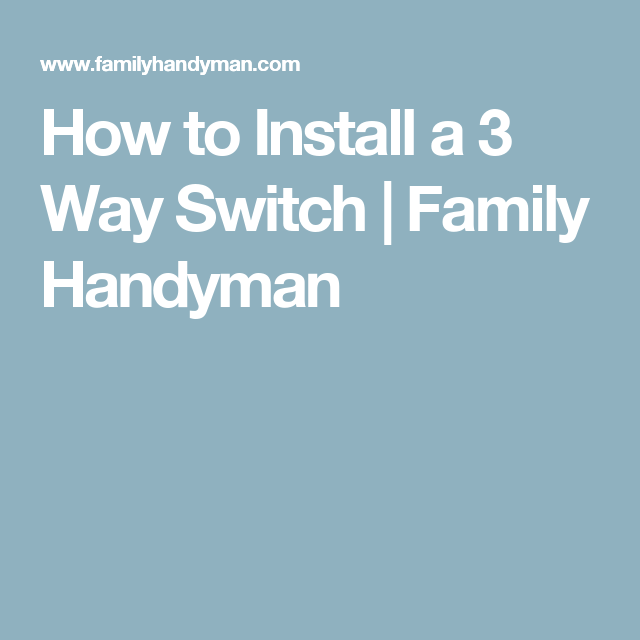 How to Install a 3 Way Switch | Family Handyman | DIY | Pinterest ...