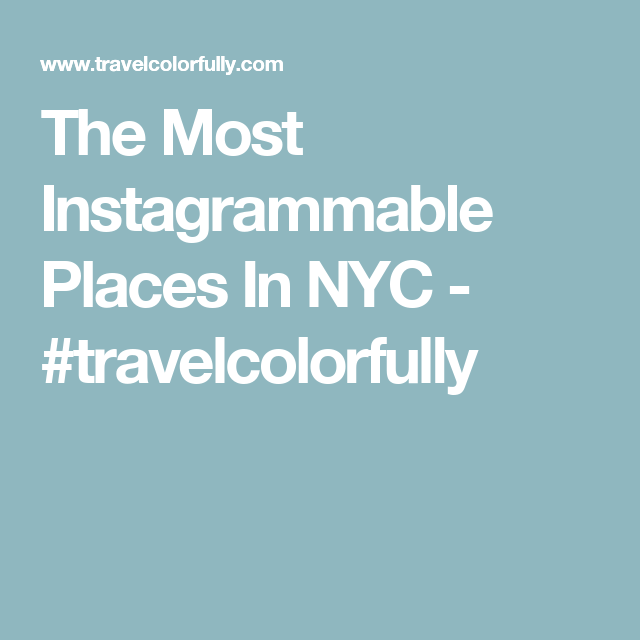 The Most Instagrammable Places In NYC - #travelcolorfully