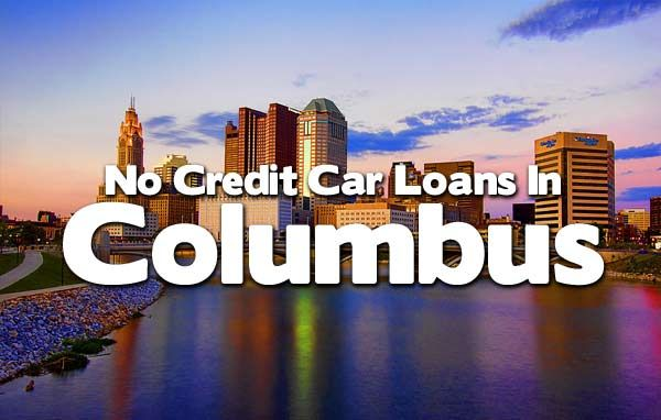 Get Approved For No Credit Car Loans In Columbus Ohio Apply Right