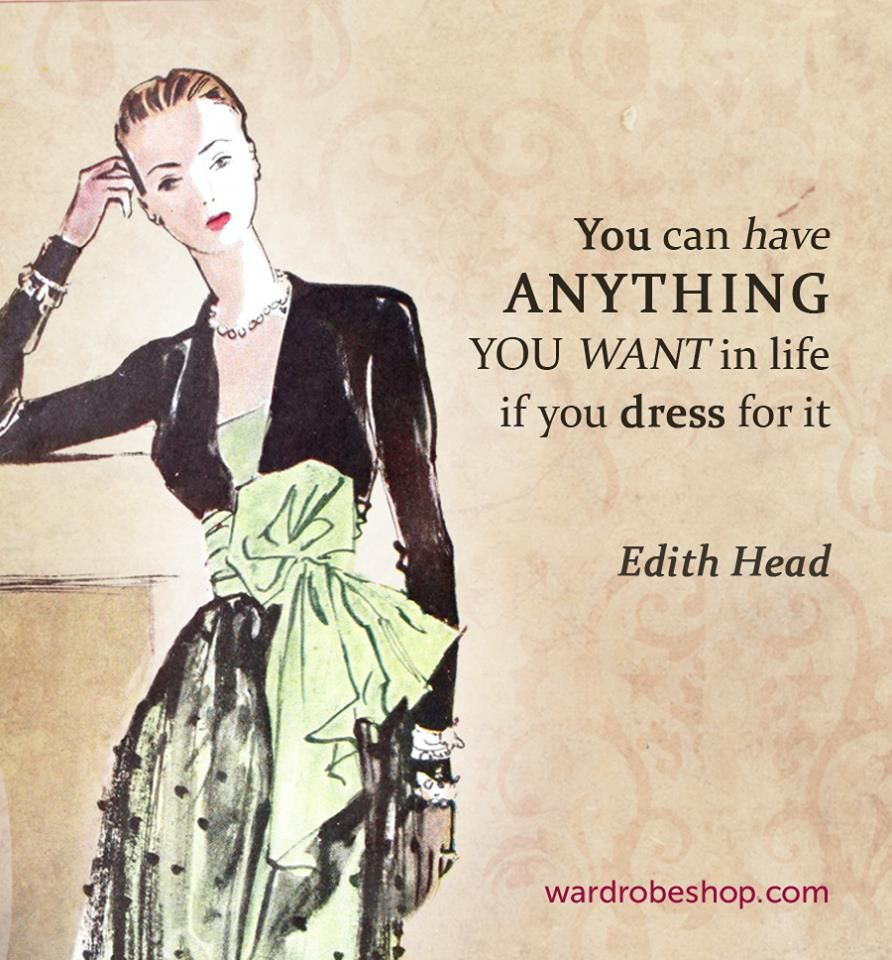 Hou Can Have Anything You Want In Life If You Dress For It Edith Head Quote Edith Head Edith Head Designs Edith Head Sketches