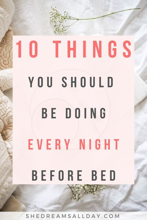 10 Things You Need To Do Every Night Before Bed