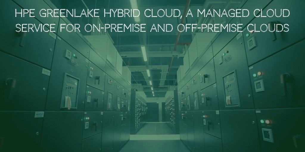 Hpe Greenlake Hybrid Cloud A Managed Cloud Service For On Premise And Off Premise Clouds Hybrid Cloud Cloud Services Clouds