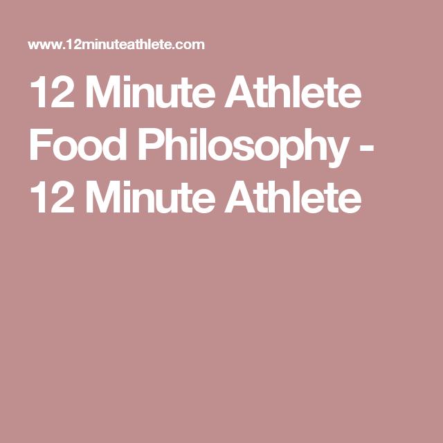 12 Minute Athlete Food Philosophy - 12 Minute Athlete #athletefood