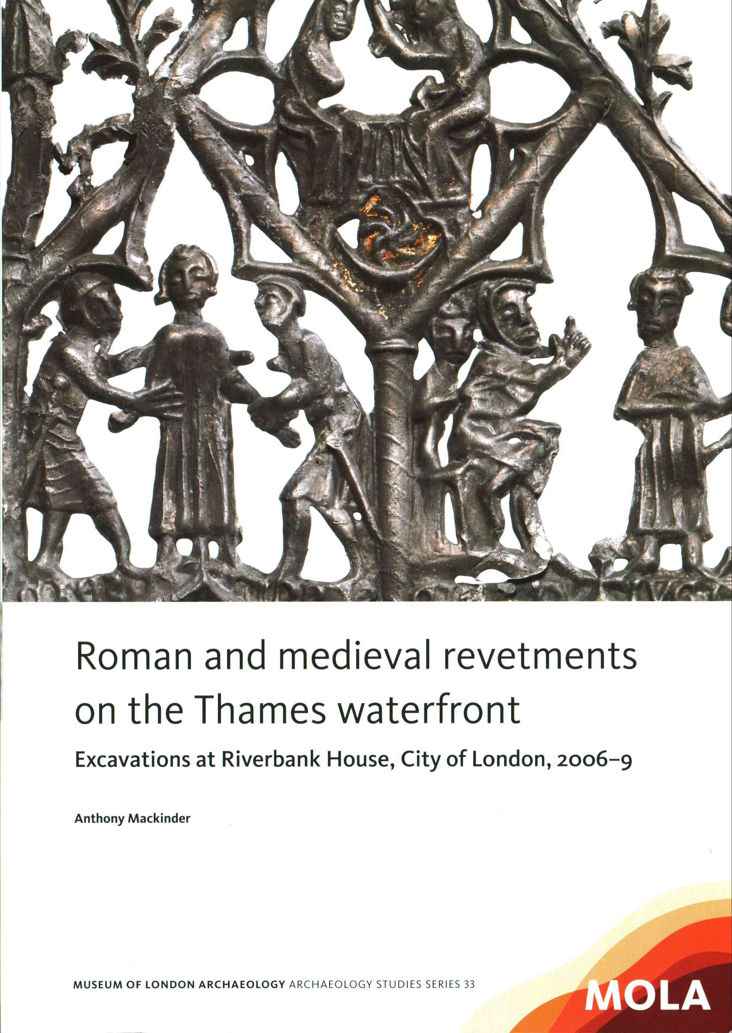 Roman and Medieval Revetments on the Thames Waterfront: Excavations at Riverbank House, City of London 2006-9
