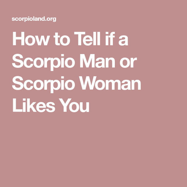 How to know when a scorpio likes you