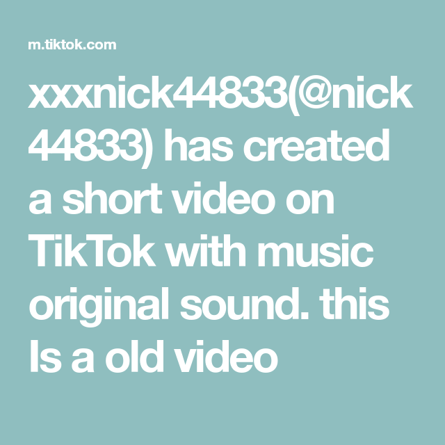 Xxxnick44833 Nick44833 Has Created A Short Video On Tiktok With Music Original Sound This Is A Old Video Old Video The Originals The Creator