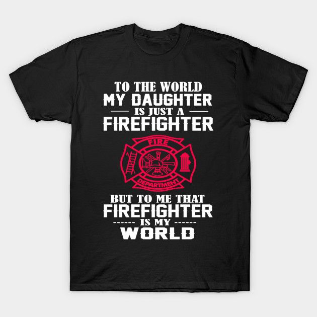 MY DAUGHTER IS FIREFIGHTER