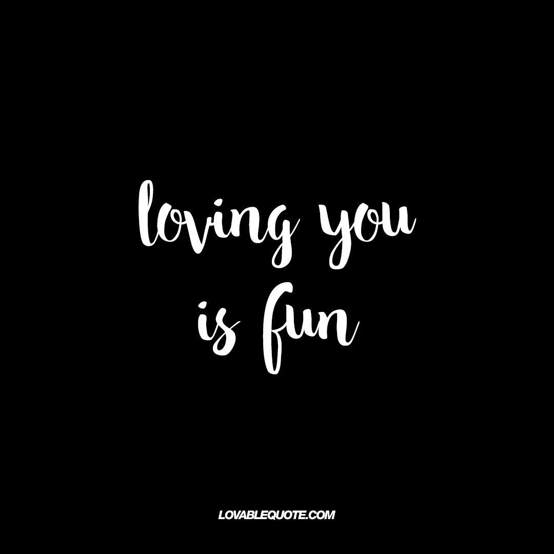 Loving you is fun