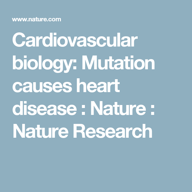 Cardiovascular biology: Mutation causes heart disease :  Nature :  Nature Research