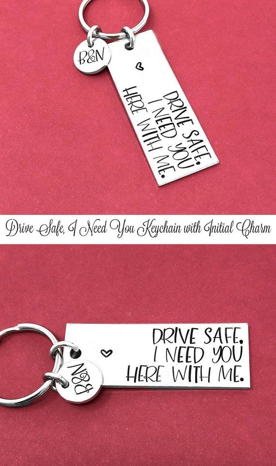 Drive Safe Keychain Drive Safe I Need You Here With Me